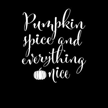 Pumpkin Spice and Everything Nice by subieliu