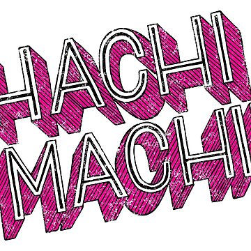 HACHI MACHI! by malkoh