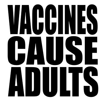 Vaccines Cause Adults by riotbadger