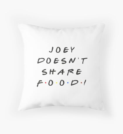 Joey doesn't share food! Throw Pillow