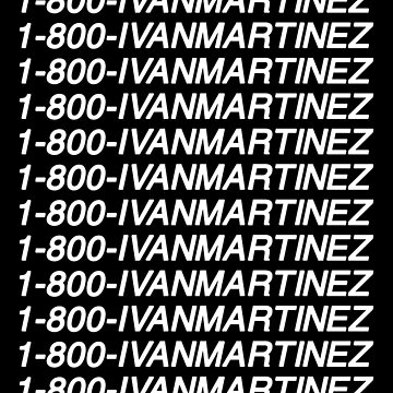 1-800-ivanmartinez by amandamedeiros