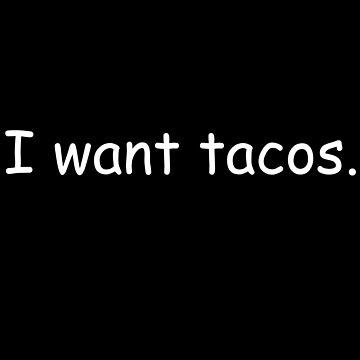 I want tacos by JohnyZero