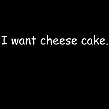 I want cheese cake by JohnyZero
