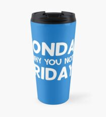 Monday why you not Friday? Travel Mug