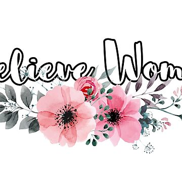 Floral: Believe Women by shaggylocks
