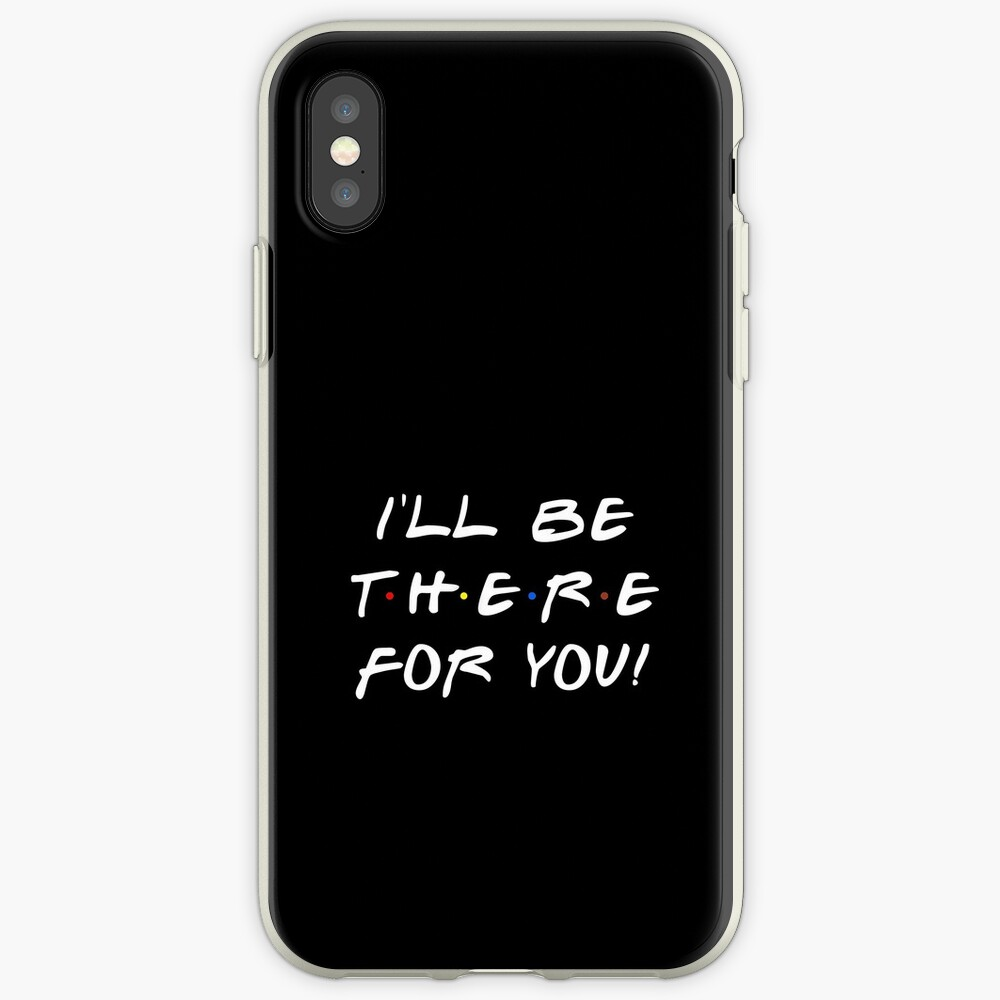 I'll be there for you! iPhone Case & Cover