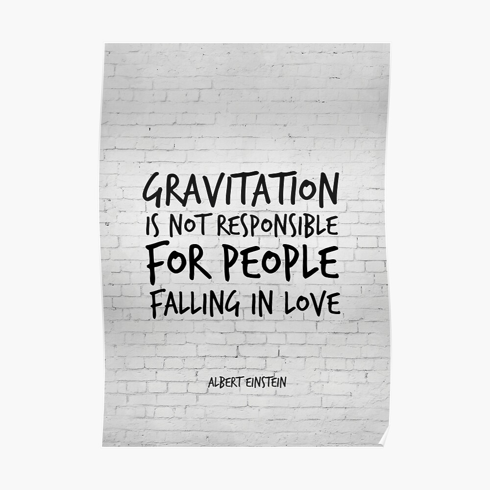 Albert einstein funny love quote gravitation is not responsible for people falling in love inspirational quotes poster by inspirational4u redbubble