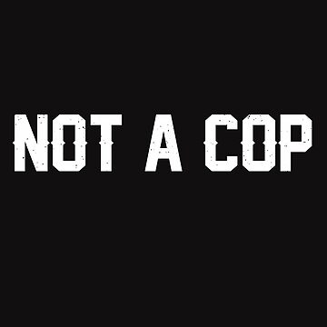 Not A Cop - Undercover by alenaz