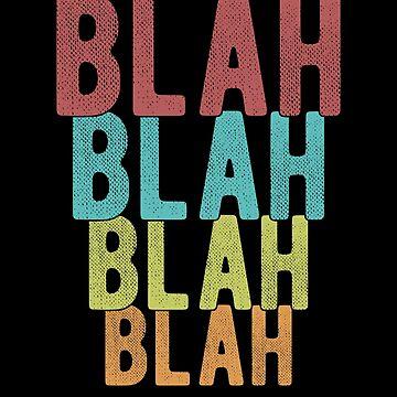 Blah Blah Blah Don't Care by inkedtee