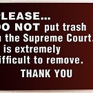 Don't Put Trash in the Supreme Court by technoqueer