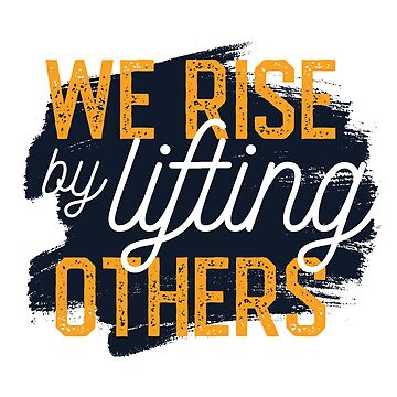 We Rise By Lifting Others by Outskirts33