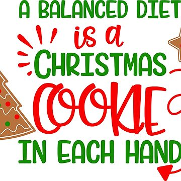 A Balanced Diet is a CHRISTMAS COOKIE in EACH HAND by Jandsgraphics