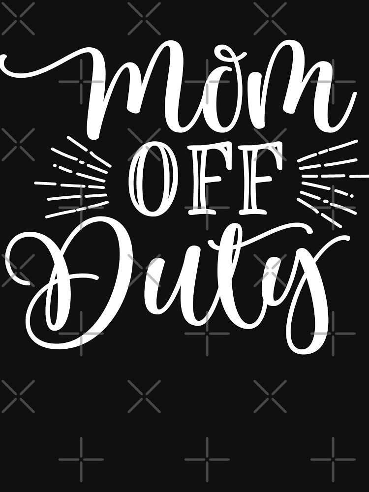 Mom Off Duty by Jandsgraphics