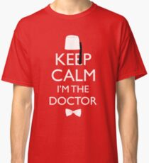 Keep Calm I'm The Doctor Classic T-Shirt