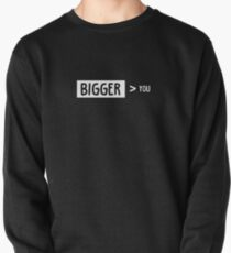 Bigger Than You Pullover