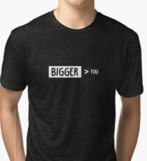 Bigger Than You Tri-blend T-Shirt