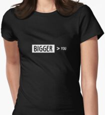 Bigger Than You Women's Fitted T-Shirt