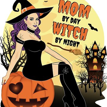 Funny Halloween Witch By Night Mom By Day by ZNOVANNA