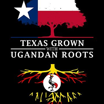Texan Grown with Ugandan Roots by ockshirts