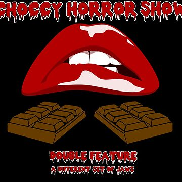Choccy Horror Show - Double Feature. by OriginalDP