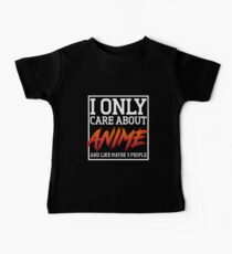 Anime Lovers T-shirt: I Only Care About Anime And Like Maybe 3 People Baby Tee