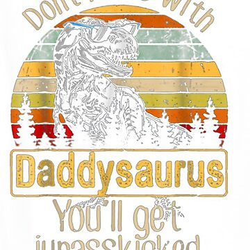 Don't Mess With Daddysaurus Funny Shirt by The-Painter