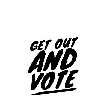 Get Out And Vote by brodienochie