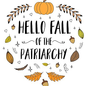 Happy Fall of the Patriarchy by ambermallow