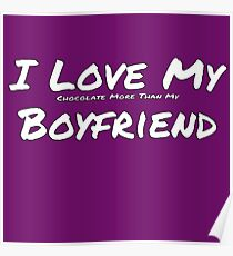 I Love My 'Chocolate More Than My' Boyfriend Poster