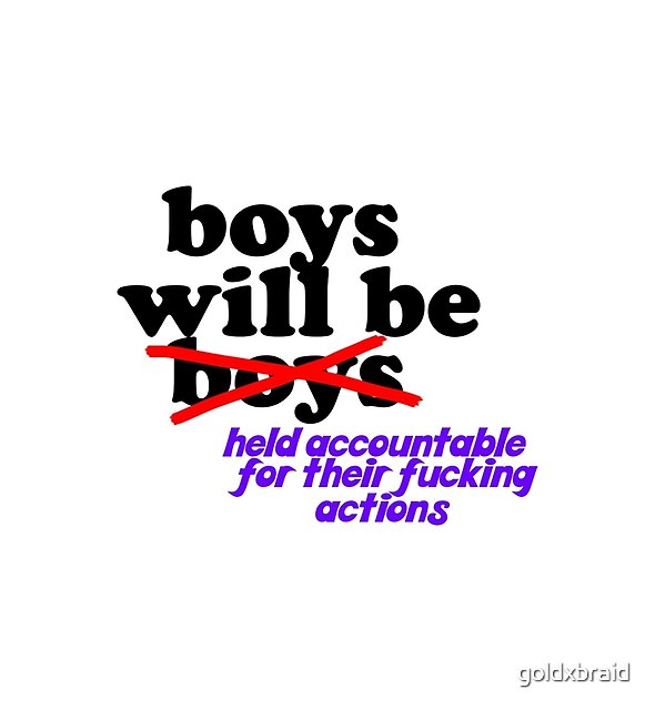 boys will be held accountable  by goldxbraid