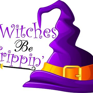 Witches Be Trippin' - Funny Halloween T-Shirt and More! by RLVantagePoint