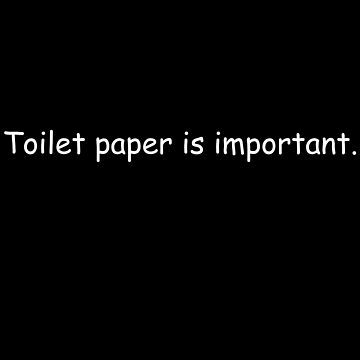 toilet paper is important by JohnyZero