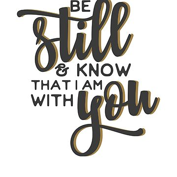 Be Still And Know I Am With You Christian Bible Quote Saying by ChangeRiver