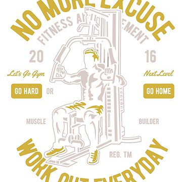 NO MORE EXCUSE FITNESS 2016 WORK OUT EVERYDAY T-SHIRT  by rosadinardo4