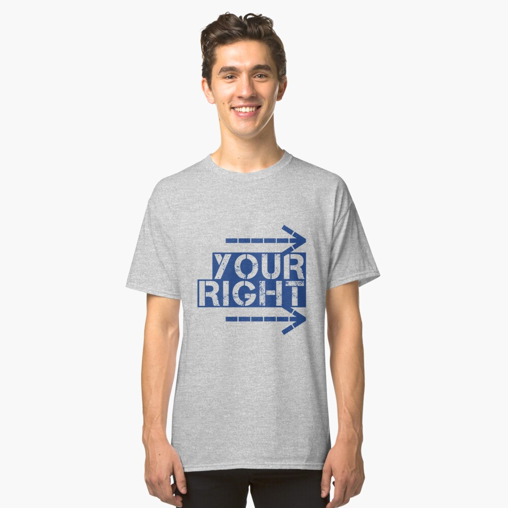 YOUR RIGHT Classic T-Shirt Front