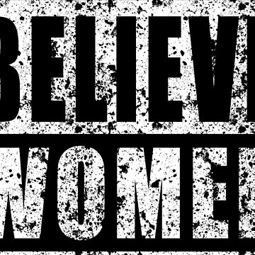 Believe Women by ratherkool