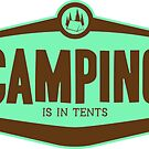 Camping is in tents badge by LudlumDesign