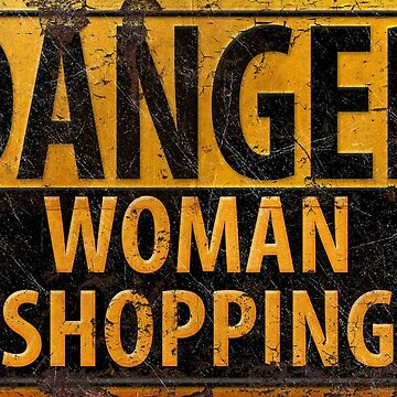 DANGER Woman Shopping - Distressed Metal Warning Sign by 26-Characters