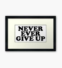 never ever give up Framed Print