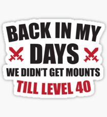 Back in my days we didn't get mounts till level 40 Sticker