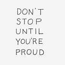 Hör nicht auf, bis du stolz bist von clarencemasters
