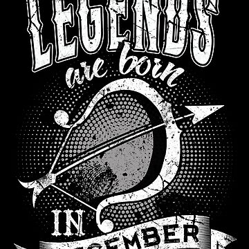 Legends Are Born in December / Sagittarius by EddieBalevo