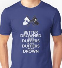 BETTER DROWNED THAN DUFFERS (alternate version) Unisex T-Shirt