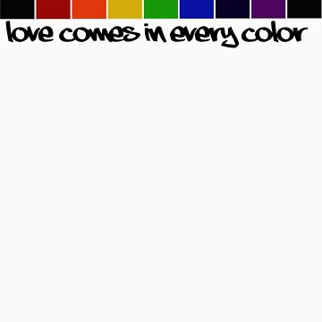 Love Comes In Every Color by LimeApparel