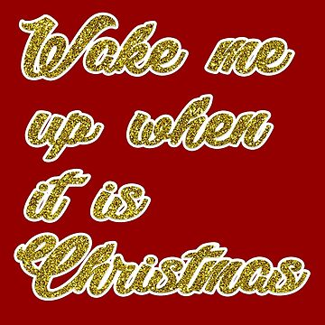 Wake me up when it is Christmas by fashprints