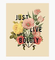 Just Live Boldly Photographic Print
