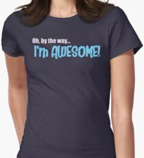 Oh by the way...I'm AWESOME! T-Shirt