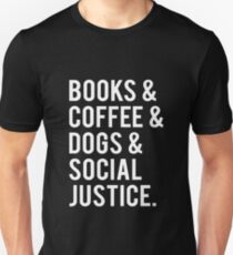 Books And Coffee And Dogs And Social Justice. Shirt Unisex T-Shirt