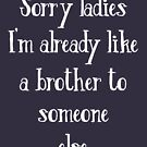 Sorry Ladies Like A Brother Offensive Meme Quote Shirt by thespottydogg