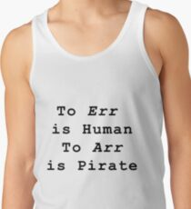 To Err is to Human, To Arr is to Pirate  Tank Top